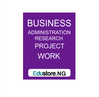 BUSINESS ADMINISTRATION PROJECT TOPICS/WORKS